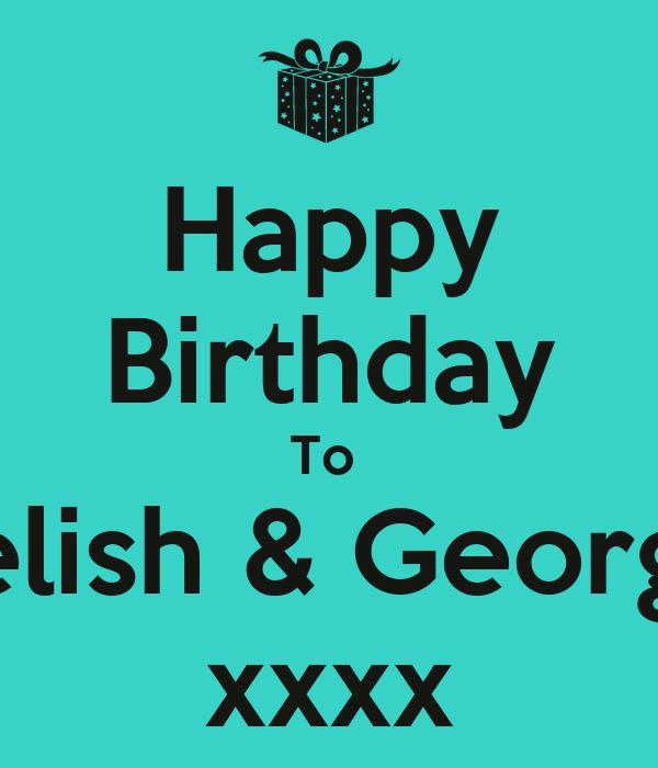 Happy Birthday To Kelish & Georgia Xxxx