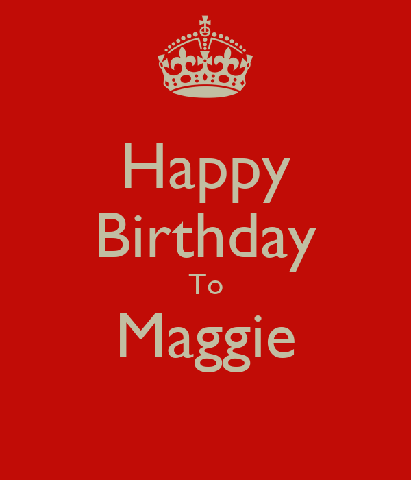 Happy Birthday To Maggie Poster | Leo | Keep Calm-o-Matic