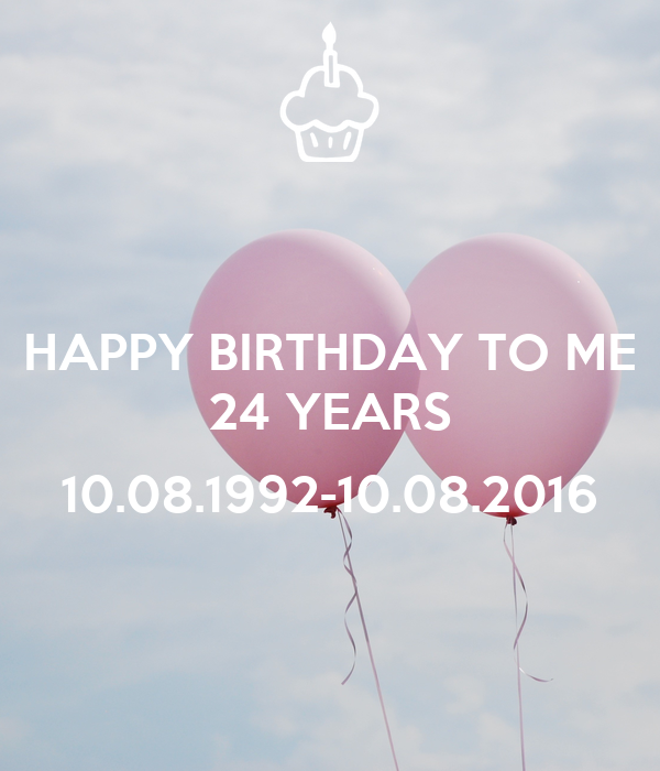 HAPPY BIRTHDAY TO ME 24 YEARS 10.08.1992-10.08.2016 Poster ...