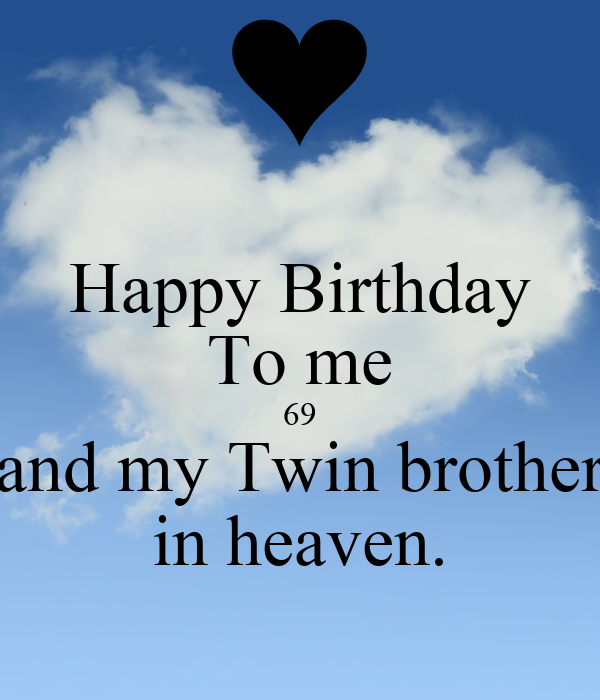 Happy Birthday To me 69 and my Twin brother in heaven ...