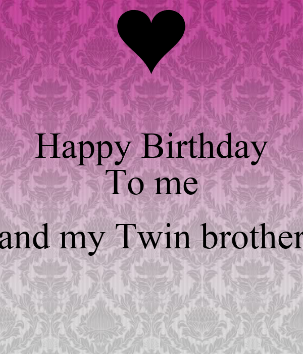 Happy Birthday To Me And My Twin Brother Poster Priyanka Keep
