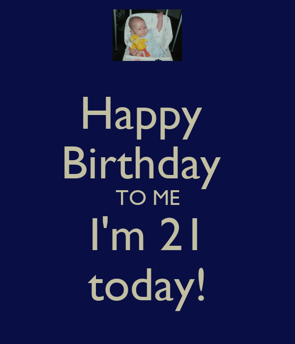 Happy Birthday To Me 21 happy birthday to me i'm 21 today! poster zoey ...