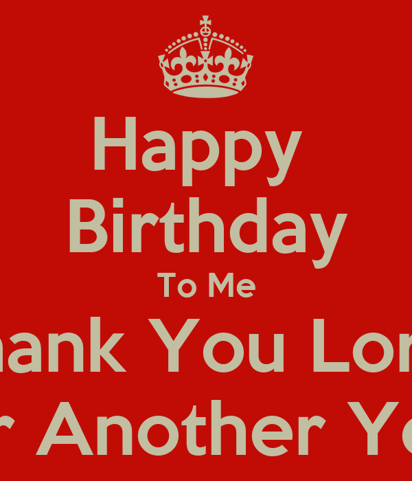 Happy Birthday To Me Thank You Lord For Another Year