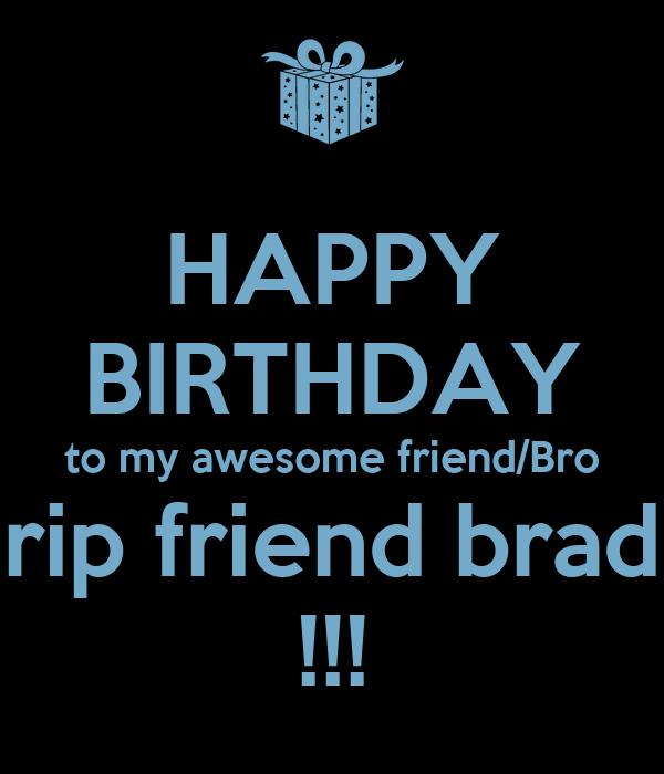 HAPPY BIRTHDAY To My Awesome Friend/Bro Rip Friend Brad