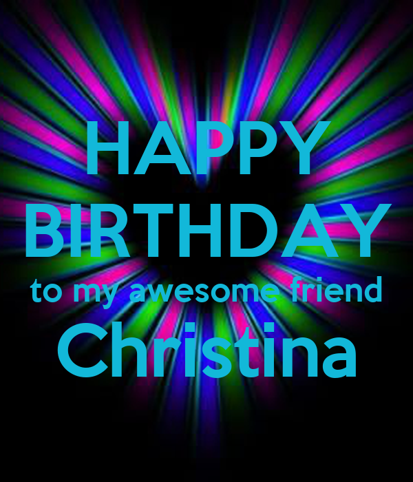 HAPPY BIRTHDAY to my awesome friend Christina Poster   Mel   Keep Calm ...