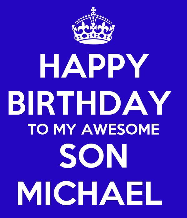 HAPPY BIRTHDAY TO MY AWESOME SON MICHAEL Poster | LOVE MOM ...