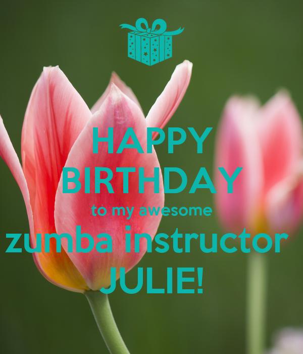 HAPPY BIRTHDAY To My Awesome Zumba Instructor JULIE