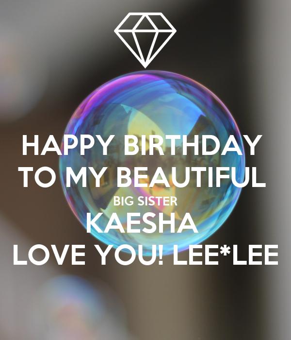 HAPPY BIRTHDAY TO MY BEAUTIFUL BIG SISTER KAESHA LOVE YOU