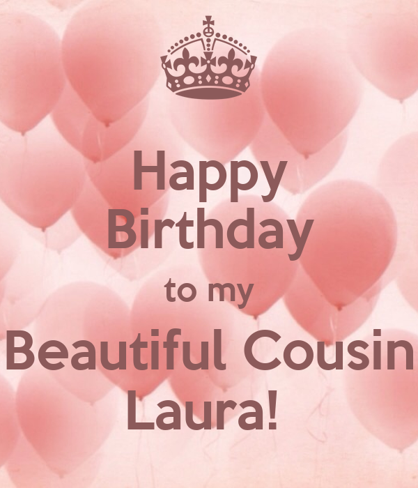Happy Birthday To My Beautiful Cousin Laura! Poster
