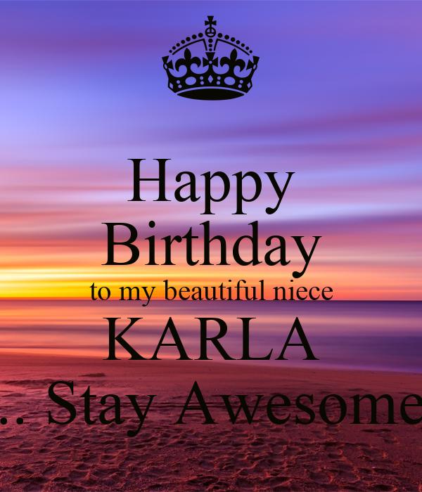 Happy Birthday To My Beautiful Niece KARLA .. Stay Awesome