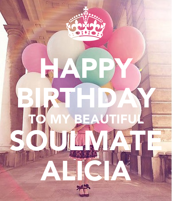 HAPPY BIRTHDAY TO MY BEAUTIFUL SOULMATE ALICIA Poster