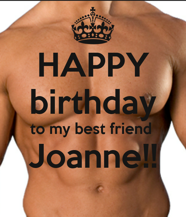 HAPPY birthday to my best friend Joanne!! - KEEP CALM AND CARRY ON ...: keepcalm-o-matic.co.uk/p/happy-birthday-to-my-best-friend-joanne