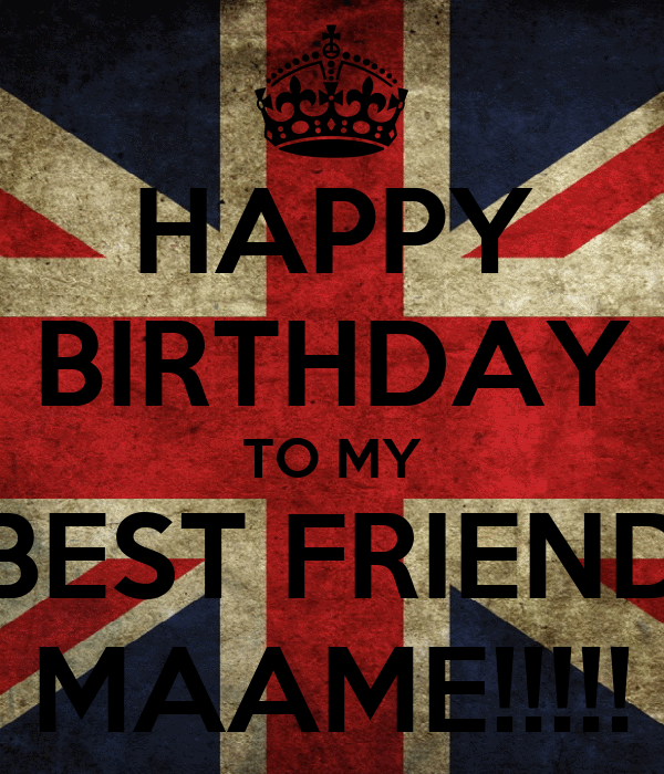 HAPPY BIRTHDAY TO MY BEST FRIEND MAAME!!!!! Poster