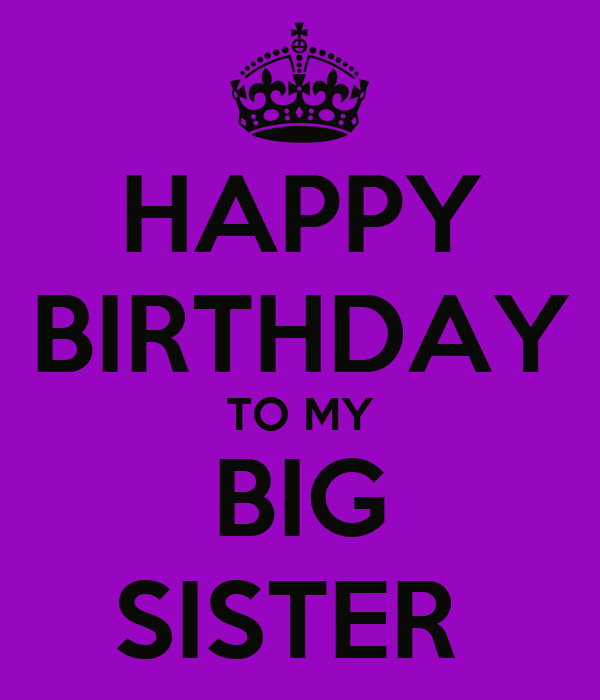 HAPPY BIRTHDAY TO MY BIG SISTER Poster | tracihollis1