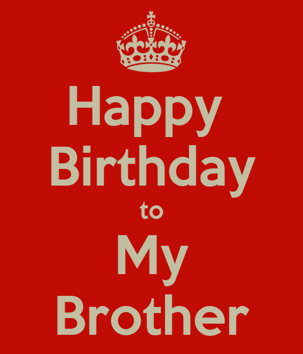 Happy Birthday to My Brother - KEEP CALM AND CARRY ON Image Generator