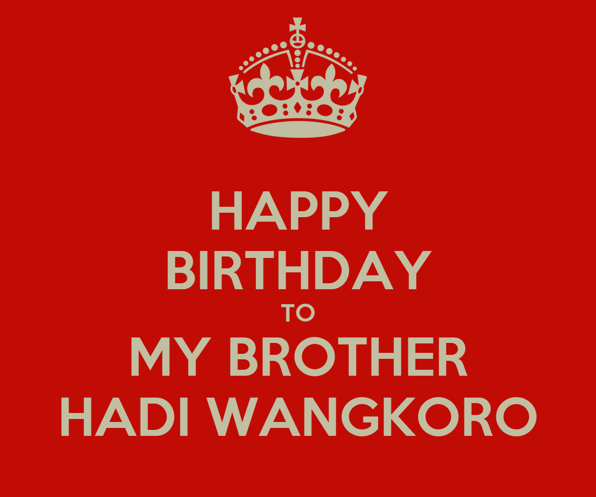 HAPPY BIRTHDAY TO MY BROTHER HADI WANGKORO