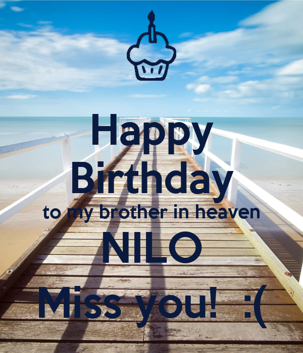 Happy Birthday To My Brother In Heaven NILO Miss You