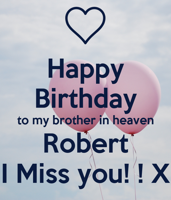 Happy Birthday To My Brother In Heaven Robert I Miss You