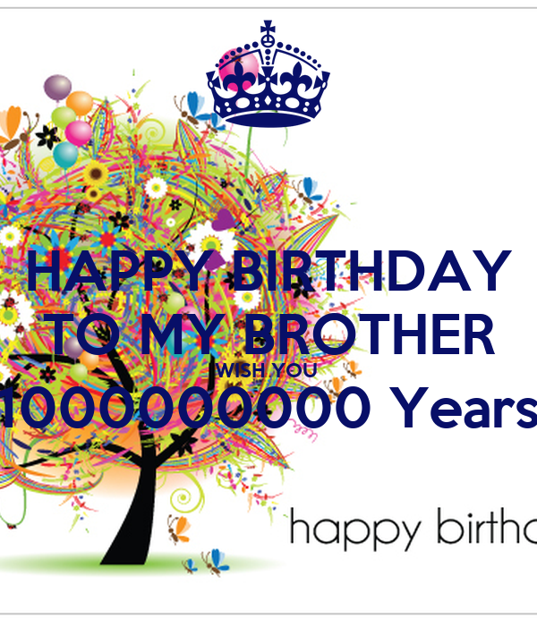 HAPPY BIRTHDAY TO MY BROTHER WISH YOU 1000000000 Years