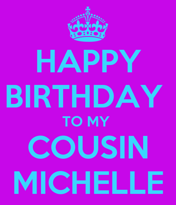 HAPPY BIRTHDAY TO MY COUSIN MICHELLE Poster