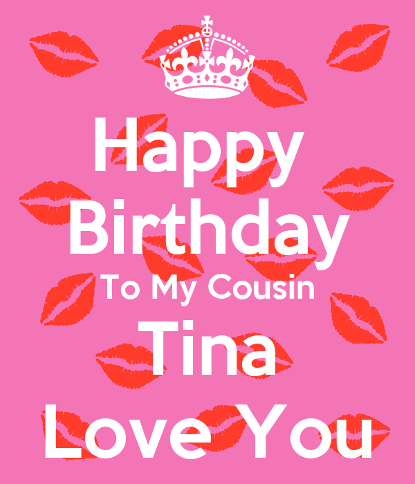 Happy Birthday To My Cousin Tina Love You Poster