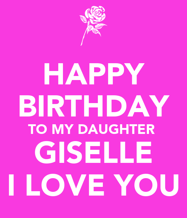 Happy Birthday To My Love Couture: HAPPY BIRTHDAY TO MY DAUGHTER GISELLE I LOVE YOU Poster