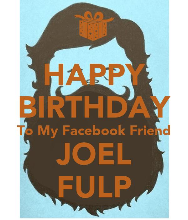 HAPPY BIRTHDAY To My Facebook Friend JOEL FULP Poster