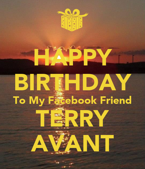 HAPPY BIRTHDAY To My Facebook Friend TERRY AVANT
