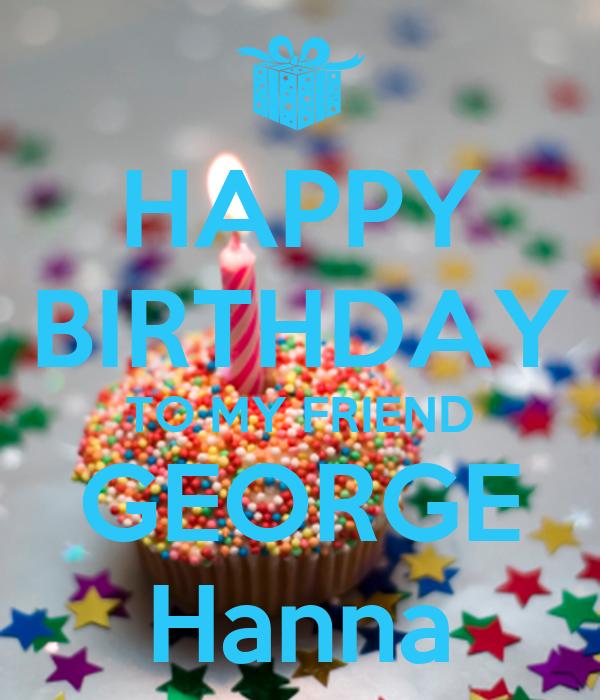 Happy Birthday To My Friend George Hanna Poster Fadi Keep Calm O