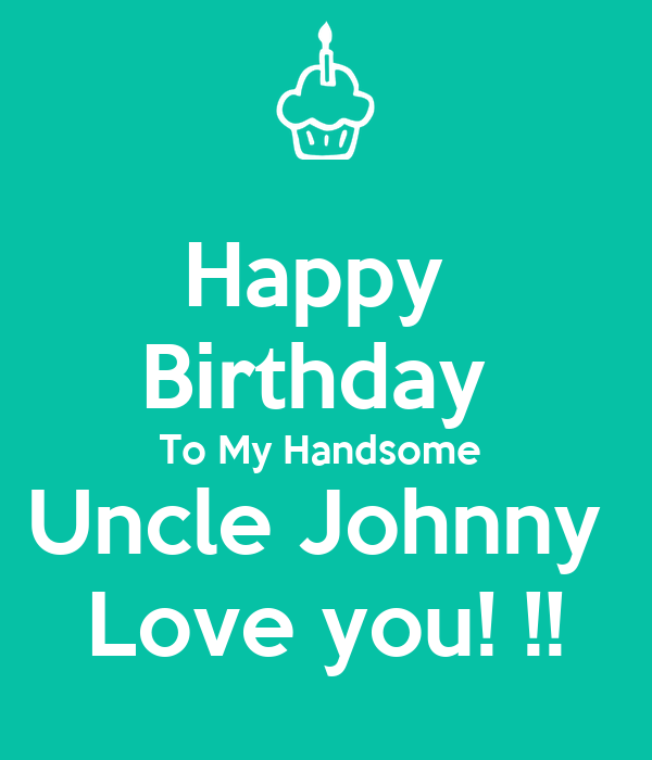 Happy Birthday To My Handsome Uncle Johnny Love You
