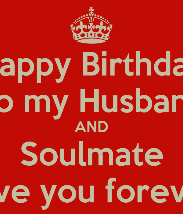 Happy Birthday Husband My Love: Happy Birthday To My Husband AND Soulmate Love You Forever