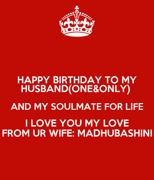 HAPPY BIRTHDAY TO MY HUSBAND(ONE&ONLY) AND MY SOULMATE FOR