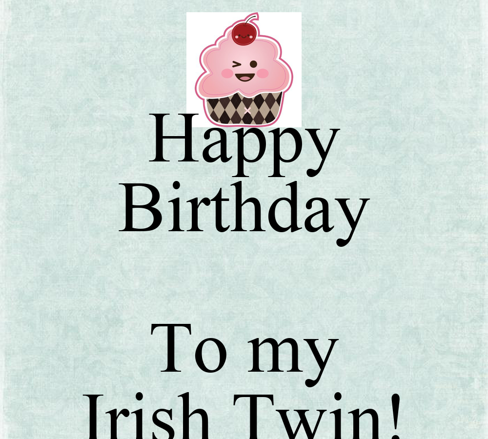 Happy Birthday To My Irish Twin! Poster