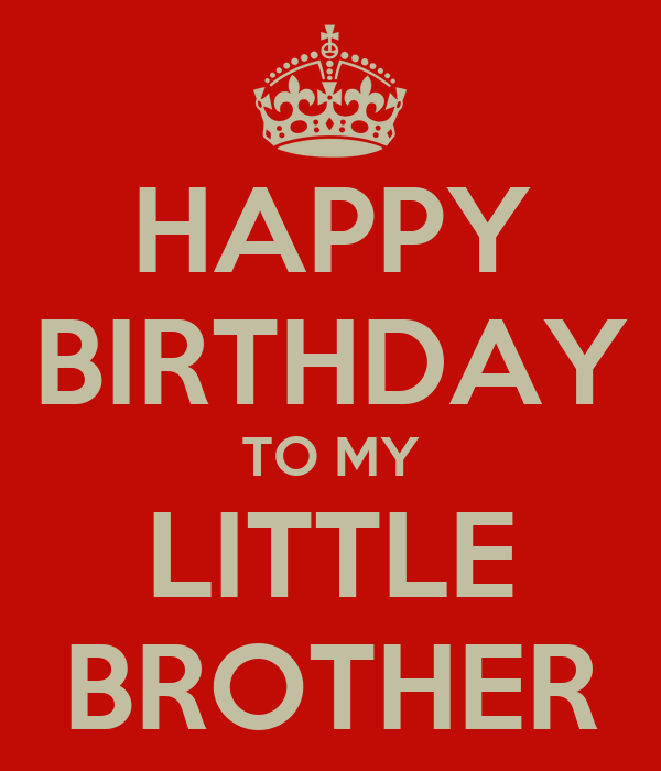 HAPPY BIRTHDAY TO MY LITTLE BROTHER