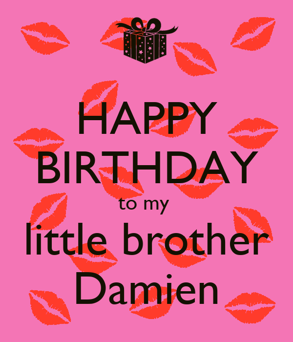 HAPPY BIRTHDAY To My Little Brother Damien Poster