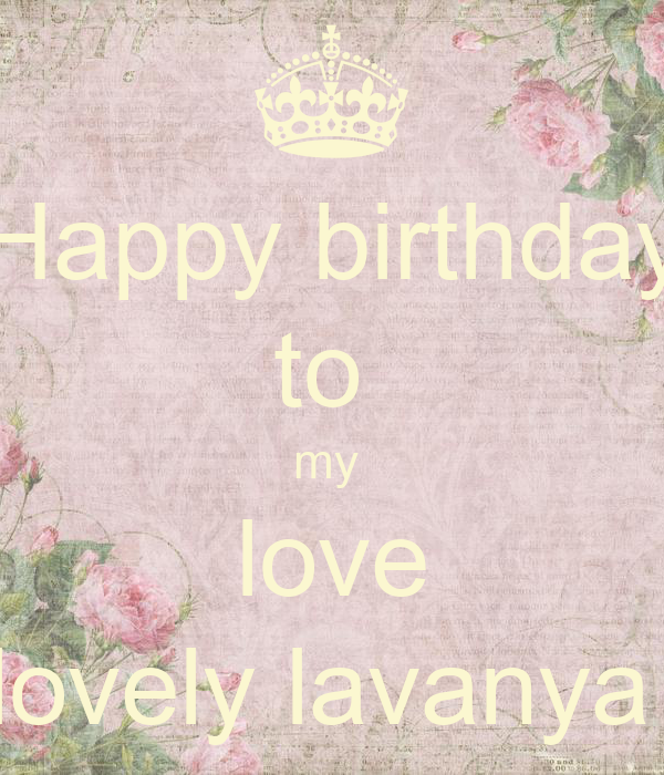 Happy birthday to my love lovely lavanya - KEEP CALM AND CARRY ON ...