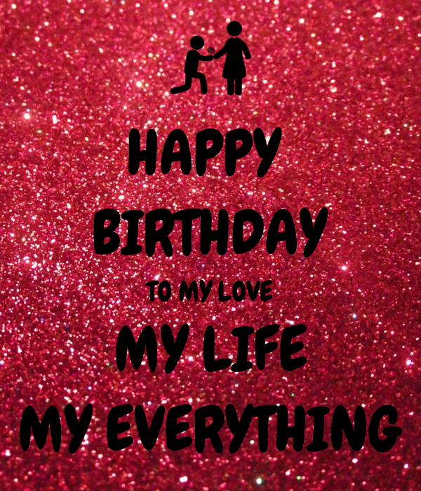 Happy Birthday To My Love My Life My Everything Poster Ashu Keep