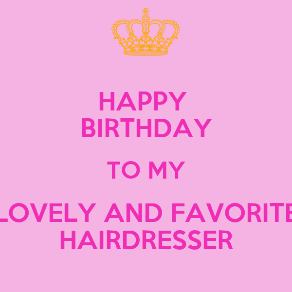 happy birthday to my lovely and favorite hairdresser