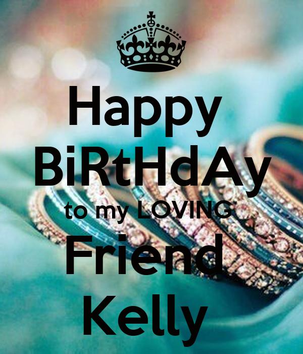 Happy BiRtHdAy To My LOVING Friend Kelly Poster
