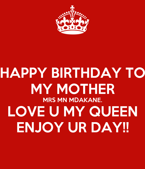 HAPPY BIRTHDAY TO MY MOTHER MRS MN MDAKANE. LOVE U MY