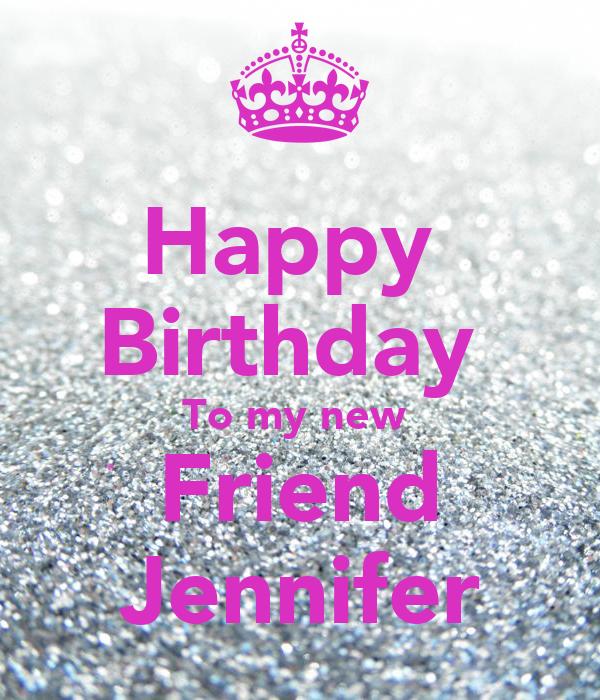 happy birthday to my new friend jennifer
