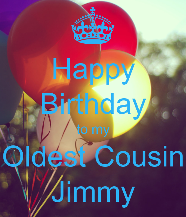Happy Birthday To My Oldest Cousin Jimmy Poster