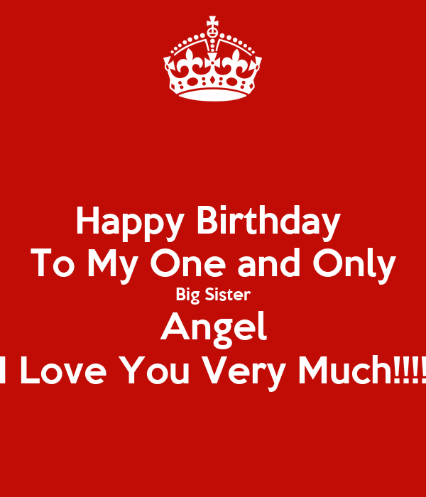 Happy Birthday To My One And Only Big Sister Angel I Love You Very