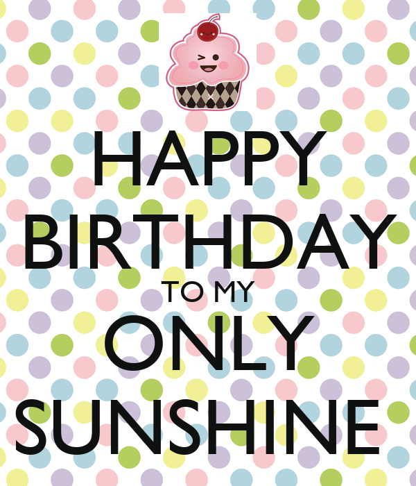 HAPPY BIRTHDAY TO MY ONLY SUNSHINE Poster