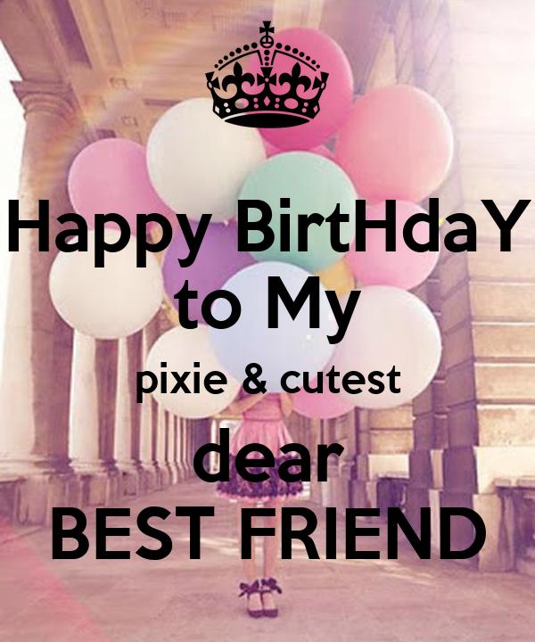 Happy BirtHdaY To My Pixie & Cutest Dear BEST FRIEND