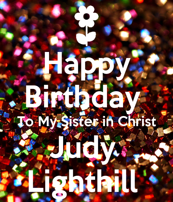 Happy Birthday To My Sister In Christ Judy Lighthill Poster