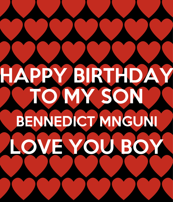 HAPPY BIRTHDAY TO MY SON BENNEDICT MNGUNI LOVE YOU BOY