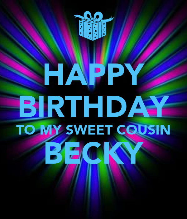 Happy birthday to my sweet cousin becky poster nety keep calm o happy birthday to my sweet cousin becky altavistaventures Images
