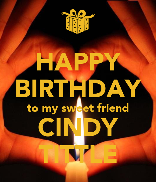 HAPPY BIRTHDAY To My Sweet Friend CINDY TITTLE Poster
