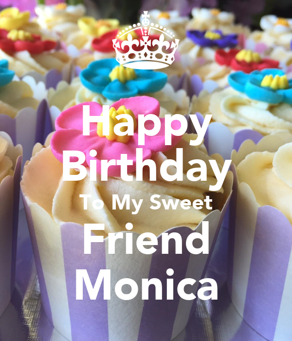 Happy Birthday To My Sweet Friend Monica Poster